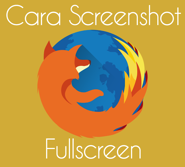 Cara Screensho Full Screen di Mozilla Firefox