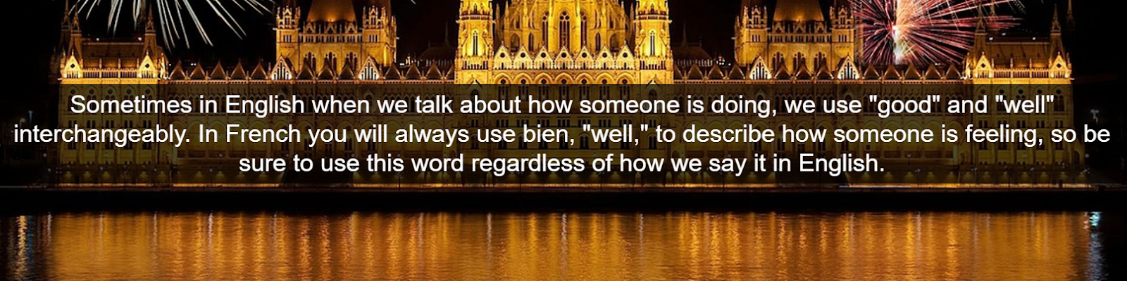 Sometimes in English when we talk about how someone is doing, we use good and well interchangeably.  In French you will always use bien, well, to describe how someone is feeling, so be sure to use this word regardless of how we say it in English.