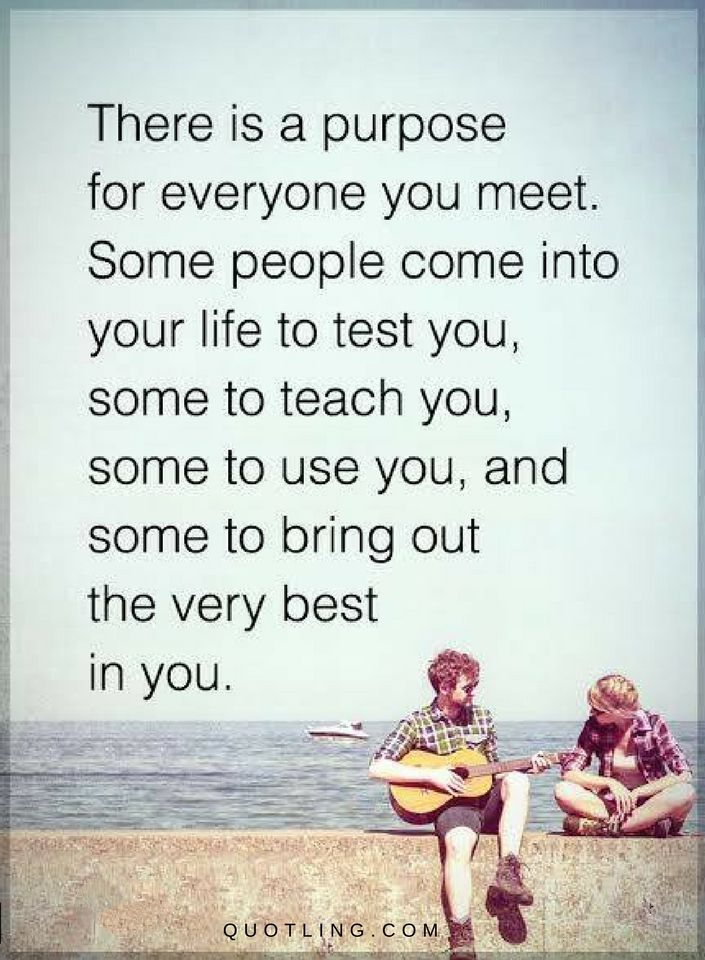 There Is A Purpose For Everyone You Meet Some People Come Into Your