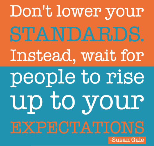 Life Quotes And Sayings Dont Lower Your High Standards Wait For