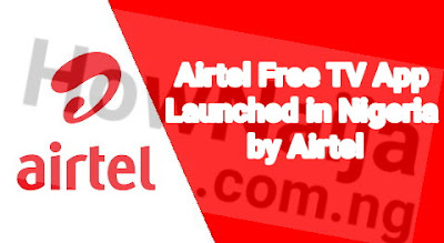 Airtel Free TV App Launched in Nigeria by Airtel