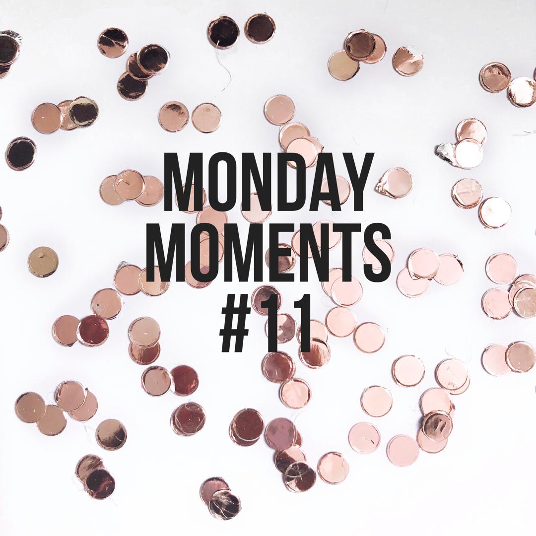 Monday Moments #11