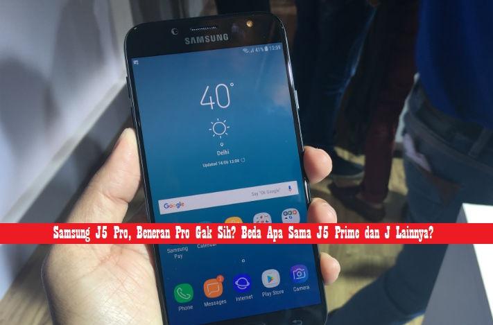 Samsung J5 Pro Beneran Pro Gak Sih Beda Apa Sama J5