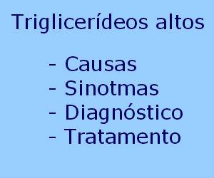 Triglicerídeos elevados altos causas sintomas diagnóstico tratamento