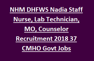 NHM DHFWS Nadia Staff Nurse, Lab Technician, Technical Supervisor, MO, Counselor Recruitment 2018 37 CMHO Govt Jobs