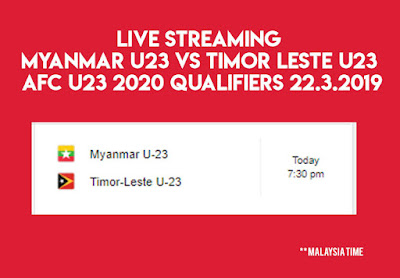 Live Streaming Myanmar vs Timor Leste AFC U23 2020 Qualifiers 22.3.2019