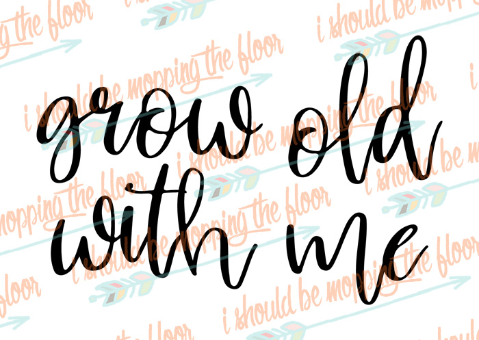 Grow Old with Me SVG