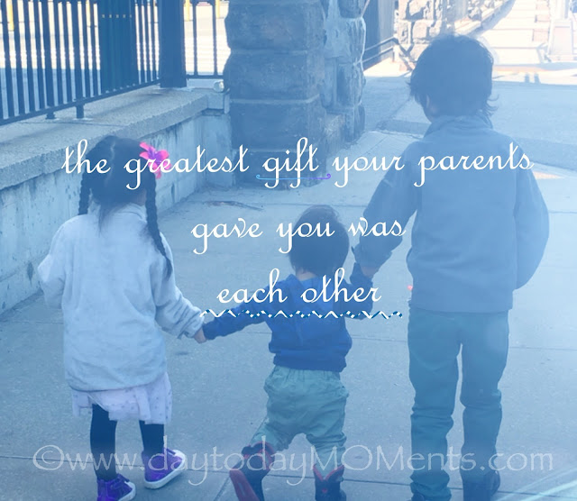 greatest gift your parents give you is each other
