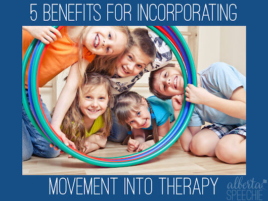 Benefits for Incorporating Movement into Speech and Language Therapy