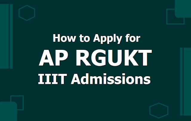 How to Apply for AP RGUKT IIIT Admissions 2019 for 6-Year Integrated B.Tech Programme