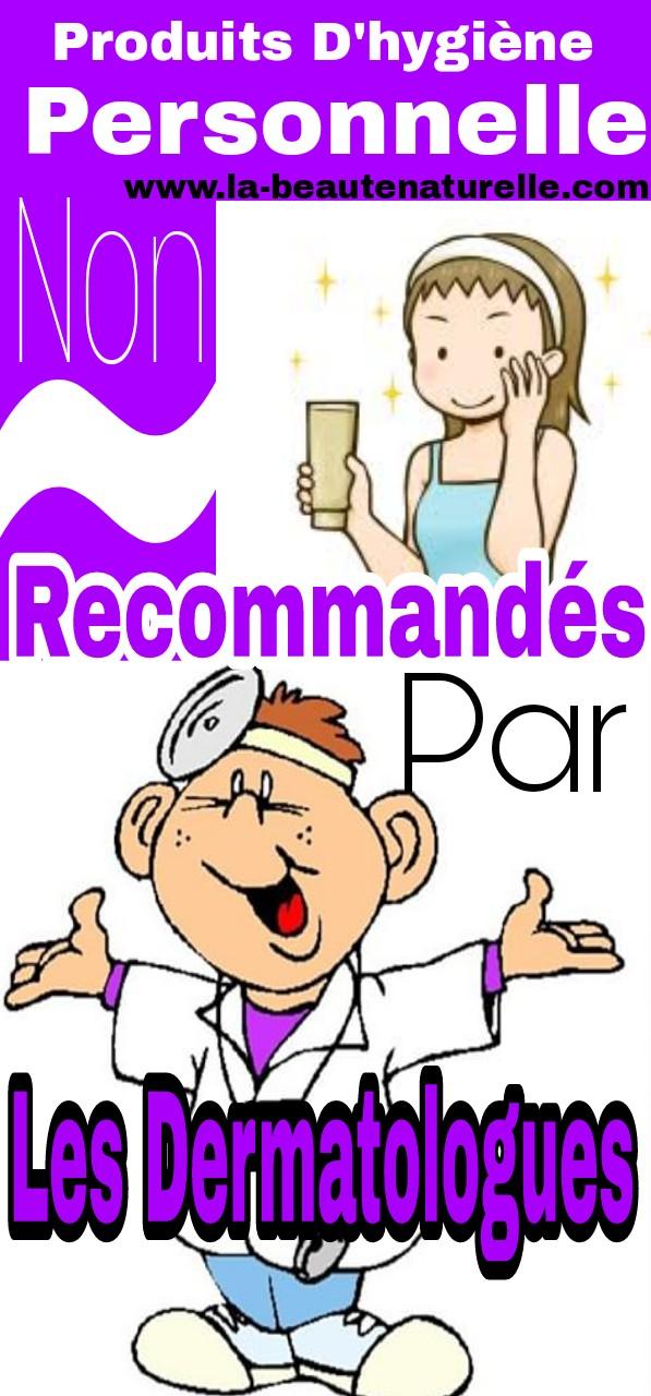 Produits d'hygiène personnelle non recommandés par les dermatologues