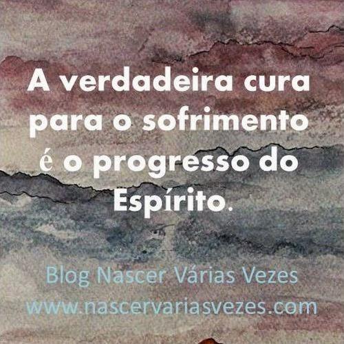 A verdadeira cura para o sofrimento é o progresso do espírito