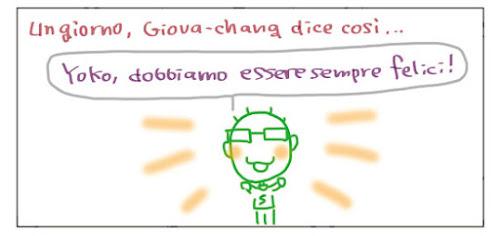 Un giorno, Giova-chang dice cosi… Yoko, dobbiamo essere sempre felici!