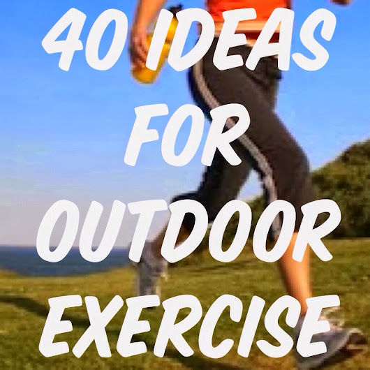 40 Ideas for Outdoor Exercise.