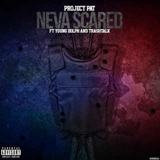 Neva Scared by Project Pat Ft. Young Dolph & TrashTalk.MP3