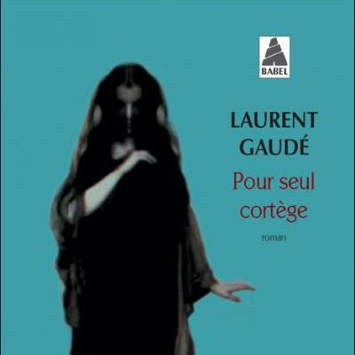 Pour seul cortège de Laurent Gaudé