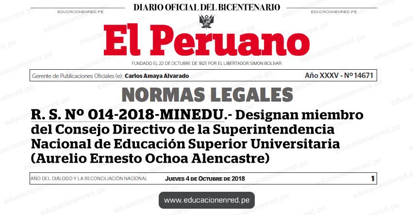 R. S. Nº 014-2018-MINEDU - Designan miembro del Consejo Directivo de la Superintendencia Nacional de Educación Superior Universitaria (Aurelio Ernesto Ochoa Alencastre) www.minedu.gob.pe