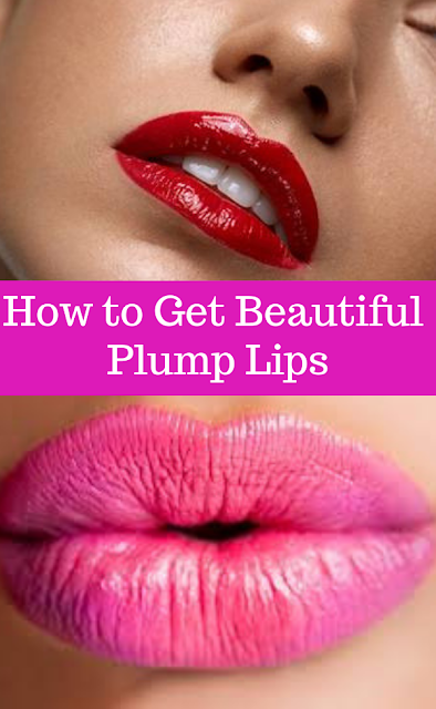 How to Get Beautiful Plump Lips