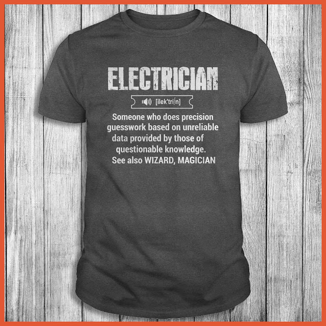 Electrician Someone Who Does Precision Guesswork Based On Unreliable Shirt