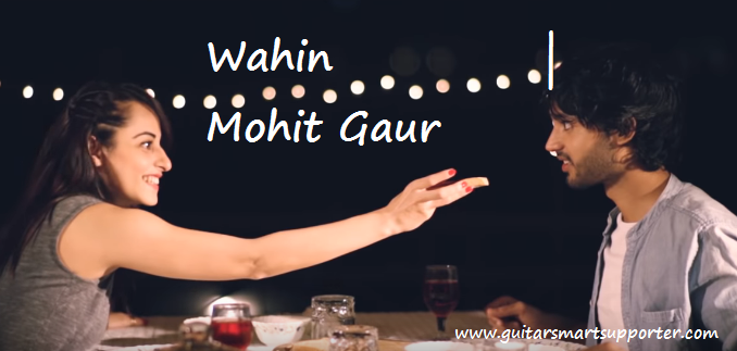 Wahin | Mohit Gaur Guitar Chords With Lyrics