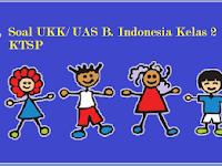 Soal UKK/ UAS Kelas 2 B. Indonesia Semester 2/ Genap KTSP