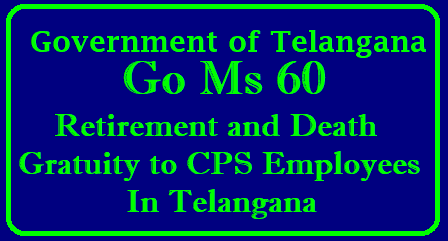 Retirement and Death Gratuity to CPS Employees in Telagana GO 60 Released - Download/2018/05/retirement-and-death-gratuity-to-cps-employees-telangana-go-60-download.html