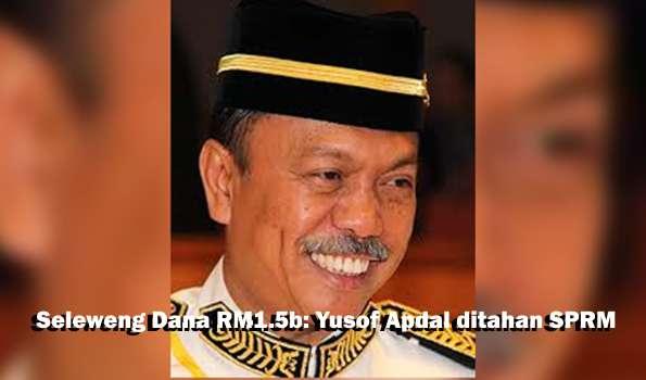 Seleweng Dana RM1.5b: Yusof Apdal ditahan SPRM