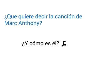 Significado de la canción ¿Y Cómo Es Él? Marc Anthony.