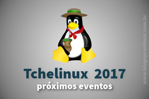 Tchelinux 2017 - Próximos eventos