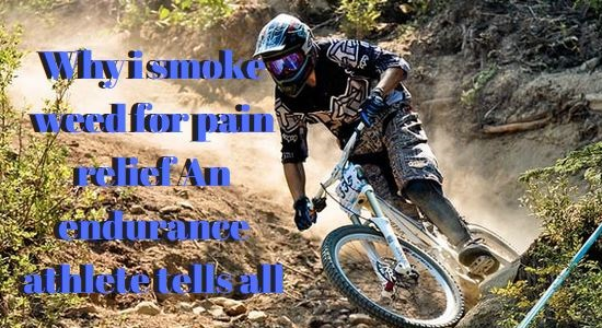 Why i smoke weed for pain relief An endurance athlete tells all