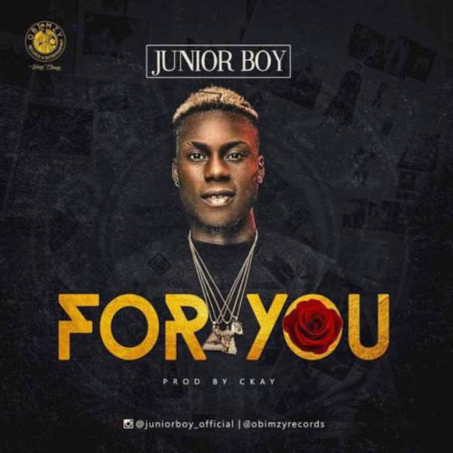 [Music] Junior Boy – For You (Prod. By Ckay) | @realjuniorboy