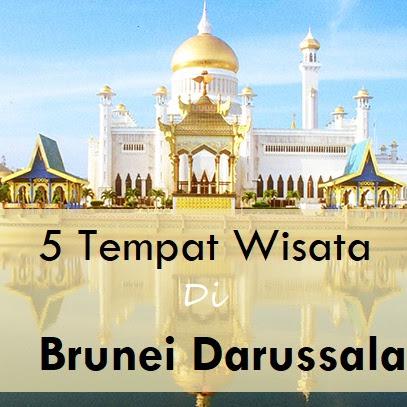 5 Tempat Wisata Wajib Dikunjungi Di Brunei