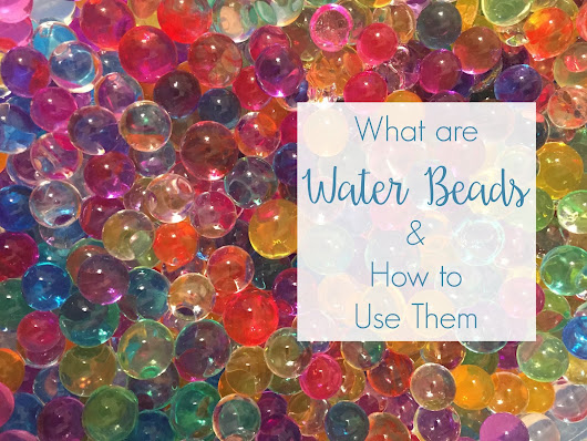 The Joy of Water Beads