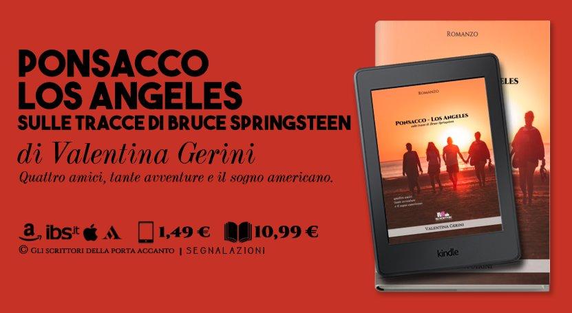 Ponsacco - Los Angeles: sulle tracce di Bruce Springsteen, di Valentina Gerini, quattro amici, tante avventure e il sogno americano - Gli scrittori della porta accanto