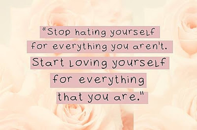 stop-hating-yourself-for-everything-you-arent-start-loving-yourself-for-everything-that-you-are