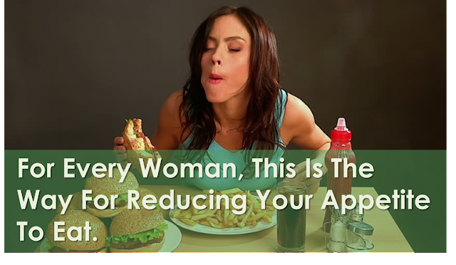 For Every Woman, This Is The Way For Reducing Your Appetite To Eat
