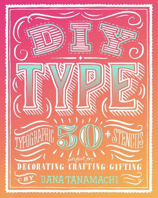 DIY Type: 50+ Typographic Stencils for Decorating, Crafting, and Gifting by Dana Tanamachi