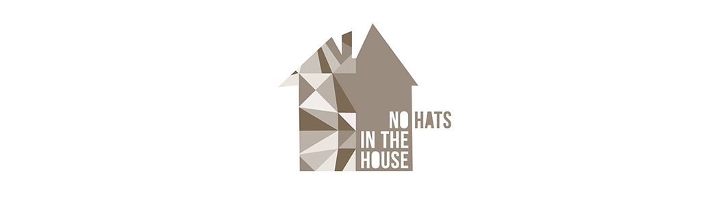 NO HATS IN THE HOUSE
