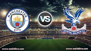 مشاهدة مباراة مانشستر سيتي وكريستال بالاس Crystal palace Vs Manchester city بث مباشر بتاريخ 31-12-2017 الدوري الانجليزي