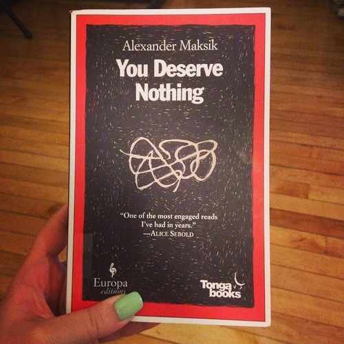Read now: You Deserve Nothing by Alexander Maksik