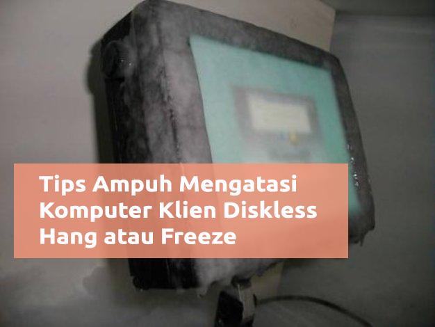 Cara Mengatasi Komputer Klien Diskless Hang atau Freeze