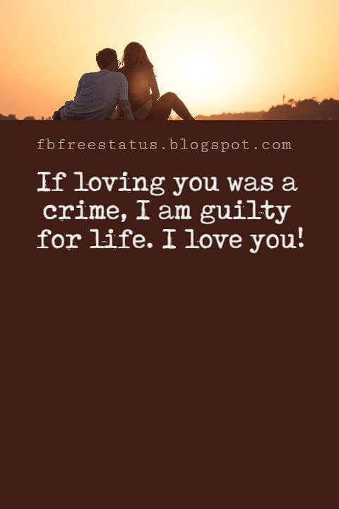 Love Text Messages, If loving you was a crime, I am guilty for life. I love you!