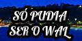Só Pudia Ser o Wal! Blog de variedades