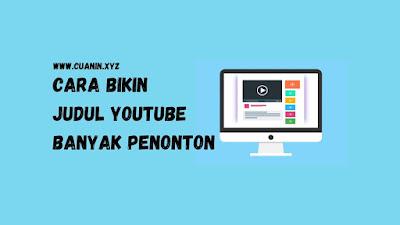 Cara Membuat Judul Video Youtube yang Menarik