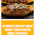 20 Minute Healthy Meal! Turkey Taco Stuffed Sweet Potatoes