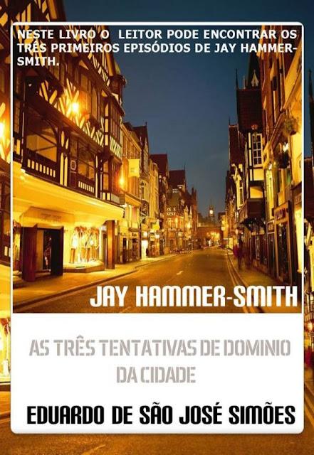 Jay Hammer-Smith - Trilogia I - As Três Tentativas De Dominio Da Cidade Eduardo de São José Simões