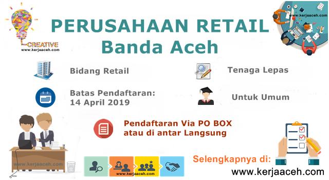 Pembukaan besar-besaran 75 Lowongan Kerja Aceh Terbaru 2019  di Perusahaan Retail Banda Aceh