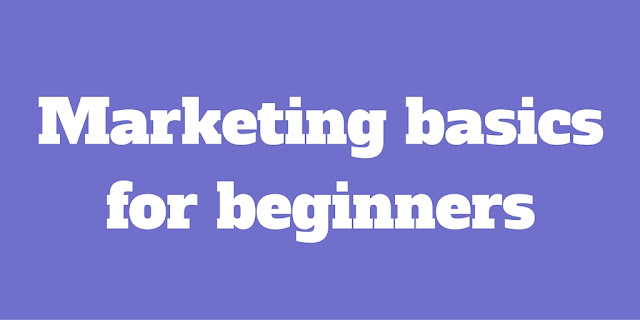 Marketing For Beginners - Get The Basics Right, The Rest Will Follow