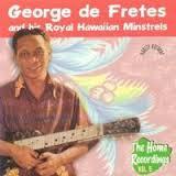 George de Fretes And His Royal Hawaiian Minstrels Download Mp3