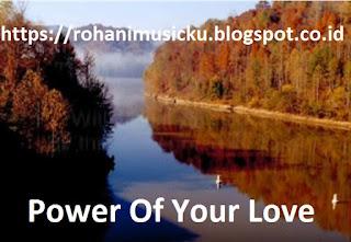 Download Lagu Rohani Power Power Of Your Love